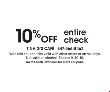 10% Off entire check. With this coupon. Not valid with other offers or on holidays. Not valid on alcohol. Expires 9-30-19.Go to LocalFlavor.com for more coupons.