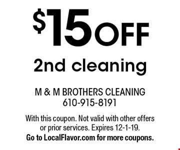 $15 OFF 2nd cleaning. With this coupon. Not valid with other offers or prior services. Expires 12-1-19. Go to LocalFlavor.com for more coupons.