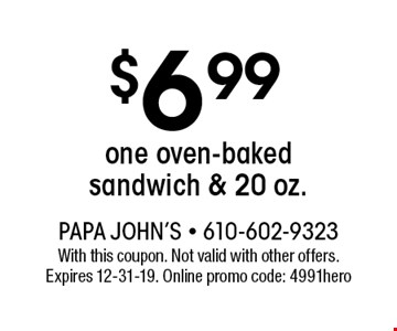 $6.99 one oven-baked sandwich & 20 oz.. With this coupon. Not valid with other offers. Expires 12-31-19. Online promo code: 4991hero