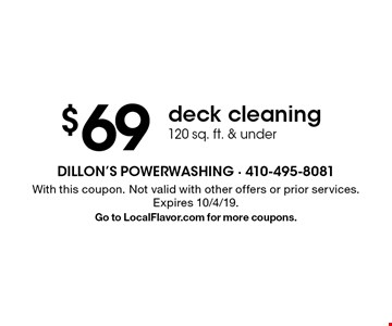 $69 deck cleaning, 120 sq. ft. & under. With this coupon. Not valid with other offers or prior services. Expires 10/4/19. Go to LocalFlavor.com for more coupons.