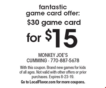 fantasticgame card offer: for $15 $30 game card. With this coupon. Brand new games for kids of all ages. Not valid with other offers or prior purchases. Expires 8-23-19.Go to LocalFlavor.com for more coupons.