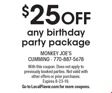 $25 OFF any birthday party package. With this coupon. Does not apply to previously booked parties. Not valid with other offers or prior purchases.Expires 8-23-19.Go to LocalFlavor.com for more coupons.