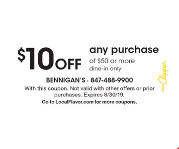 $10 off any purchase of $50 or more dine-in only. With this coupon. Not valid with other offers or prior purchases. Expires 8/30/19. Go to LocalFlavor.com for more coupons.