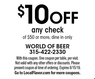 $10 off any check of $50 or more, dine in only. With this coupon. One coupon per table, per visit. Not valid with any other offers or discounts. Please present coupon at time of ordering. Expires 8/15/19. Go to LocalFlavor.com for more coupons.