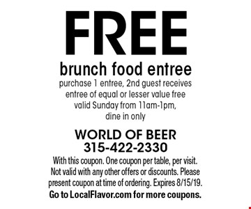 Free brunch food entree. Purchase 1 entree, 2nd guest receives entree of equal or lesser value free. Valid Sunday from 11am-1pm, dine in only. With this coupon. One coupon per table, per visit. Not valid with any other offers or discounts. Please present coupon at time of ordering. Expires 8/15/19. Go to LocalFlavor.com for more coupons.