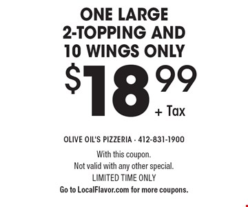 One Large 2-Topping and 10 Wings only $18.99 + Tax. With this coupon. Not valid with any other special. Limited time only Go to LocalFlavor.com for more coupons.