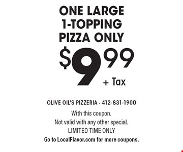 One Large 1-Topping Pizza only $9.99 + Tax. With this coupon. Not valid with any other special. Limited time only Go to LocalFlavor.com for more coupons.
