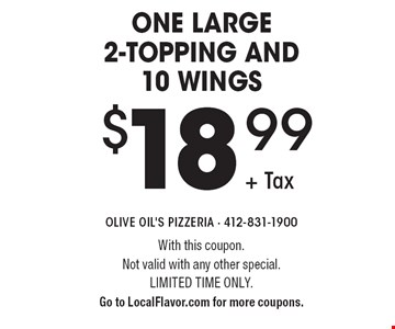 $18.99 + Tax one large 2-topping and 10 wings. With this coupon. Not valid with any other special. Limited time only. Go to LocalFlavor.com for more coupons.