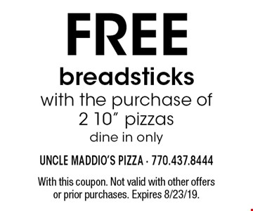 FREE breadsticks with the purchase of 2 10