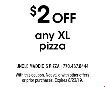$2 off any XL pizza. With this coupon. Not valid with other offers or prior purchases. Expires 8/23/19.