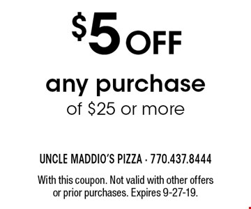 $5 off any purchase of $25 or more. With this coupon. Not valid with other offers or prior purchases. Expires 9-27-19.