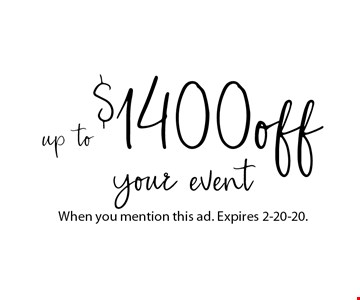 $1400 off your event up to. When you mention this ad. Expires 2-20-20.