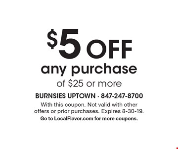 $5 off any purchase of $25 or more. With this coupon. Not valid with other offers or prior purchases. Expires 8-30-19. Go to LocalFlavor.com for more coupons.