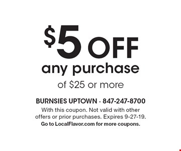 $5 off any purchase of $25 or more. With this coupon. Not valid with other offers or prior purchases. Expires 9-27-19. Go to LocalFlavor.com for more coupons.