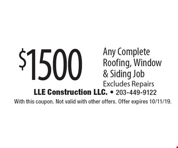 $1500 off any complete roofing, window & siding job excludes repairs. With this coupon. Not valid with other offers. Offer expires 10/11/19.