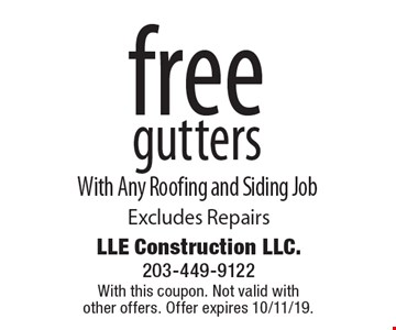 Free gutters with any roofing and siding job. Excludes repairs. With this coupon. Not valid with other offers. Offer expires 10/11/19.