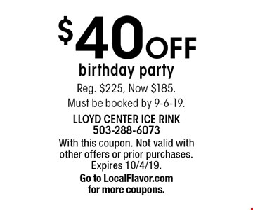 $40 Off birthday party. Reg. $225, Now $185. Must be booked by 9-6-19. With this coupon. Not valid with other offers or prior purchases. Expires 10/4/19.Go to LocalFlavor.com for more coupons.