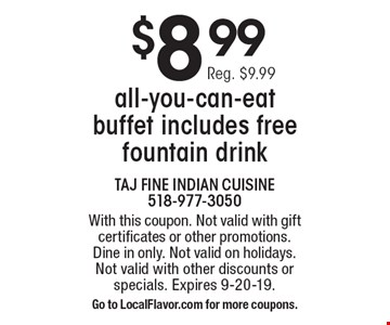 $8.99 all-you-can-eat buffet includes free fountain drink. Reg. $9.99. With this coupon. Not valid with gift certificates or other promotions. Dine in only. Not valid on holidays. Not valid with other discounts or specials. Expires 9-20-19. Go to LocalFlavor.com for more coupons.