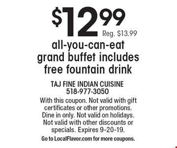 $12.99 all-you-can-eat grand buffet includes free fountain drink. Reg. $13.99. With this coupon. Not valid with gift certificates or other promotions. Dine in only. Not valid on holidays. Not valid with other discounts or specials. Expires 9-20-19. Go to LocalFlavor.com for more coupons.