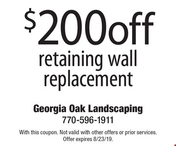 $200 off retaining wall replacement. With this coupon. Not valid with other offers or prior services. Offer expires 8/23/19.