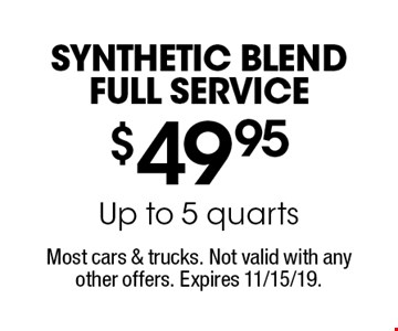 $49.95 Synthetic BlEndFull Service Up to 5 quarts. Most cars & trucks. Not valid with any other offers. Expires 11/15/19.