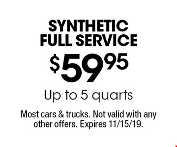 $59.95 Synthetic Full Service Up to 5 quarts. Most cars & trucks. Not valid with any other offers. Expires 11/15/19.