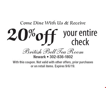 Come Dine With Us & Receive 20% off your entire check. With this coupon. Not valid with other offers, prior purchases or on retail items. Expires 9/6/19.