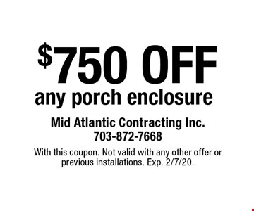 $750 off any porch enclosure. With this coupon. Not valid with any other offer or previous installations. Exp. 2/7/20.