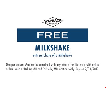 Free milkshake with purchase of milkshake. One per person. May not be combined with any other offer. Not valid with online orders. Valid at Bel Air, MD and Parkville, MD locations only. Expires 9-30-19.