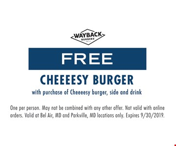 Free Cheeeesy Burger with purchase of Cheeeesy burger, side and drink. One per person. May not be combined with any other offer. Not valid with online orders. Valid at Bel Air, MD and Parkville, MD locations only. Expires 9-30-19.