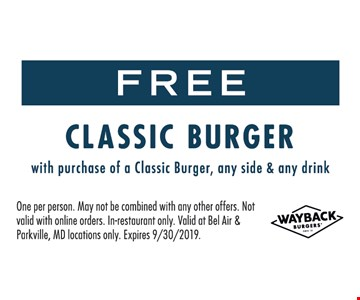 FREE Classic Burger With purchase of a classic Burger, any side & any Drink.One per person. May not be combined with any other offers. Not valid with online orders. In-restaurant only. Valid at Bel Air & Parkville, MD locations only. Expires 9/30/2019.