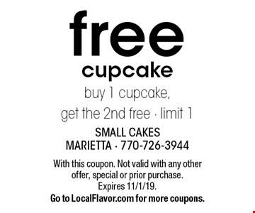 free cupcake buy 1 cupcake,get the 2nd free - limit 1. With this coupon. Not valid with any other offer, special or prior purchase.Expires 11/1/19.Go to LocalFlavor.com for more coupons.