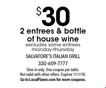 $30 2 entrees & bottle of house wine excludes some entrees monday-thursday. Dine in only. One coupon per table. Not valid with other offers. Expires 11/1/19. Go to LocalFlavor.com for more coupons.
