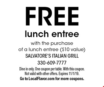 FREE lunch entree with the purchase of a lunch entree ($10 value). Dine in only. One coupon per table. With this coupon. Not valid with other offers. Expires 11/1/19. Go to LocalFlavor.com for more coupons.