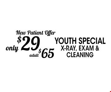 New Patient Offer x-ray, exam & cleaning only $29 youth special, adult $65