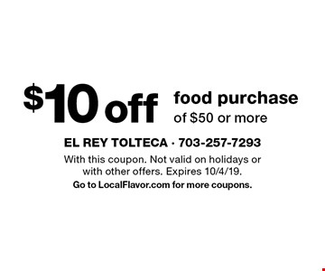 $10 off food purchase of $50 or more. With this coupon. Not valid on holidays or with other offers. Expires 10/4/19.Go to LocalFlavor.com for more coupons.