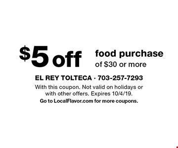 $5 off food purchase of $30 or more. With this coupon. Not valid on holidays or with other offers. Expires 10/4/19.Go to LocalFlavor.com for more coupons.
