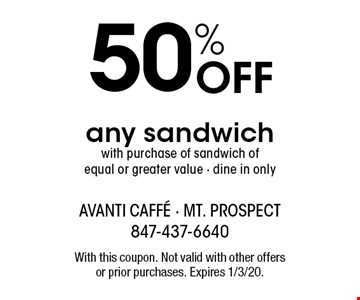 50% off any sandwich with purchase of sandwich of equal or greater value - dine in only. With this coupon. Not valid with other offers or prior purchases. Expires 1/3/20.