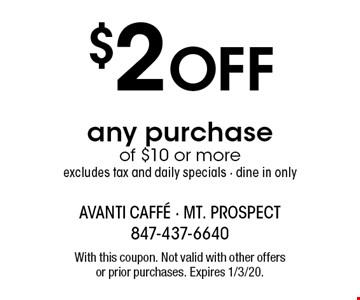 $2 off any purchase of $10 or more. Excludes tax and daily specials - dine in only. With this coupon. Not valid with other offers or prior purchases. Expires 1/3/20.