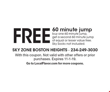FREE 60 minute jump buy one 60 minute jump, get a second 60 minute jump of equal or lesser value free.Sky Socks not included.. With this coupon. Not valid with other offers or prior purchases. Expires 11-1-19.Go to LocalFlavor.com for more coupons.