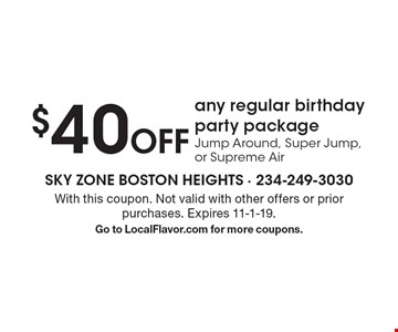 $40 Off any regular birthday party package Jump Around, Super Jump, or Supreme Air. With this coupon. Not valid with other offers or prior purchases. Expires 11-1-19.Go to LocalFlavor.com for more coupons.