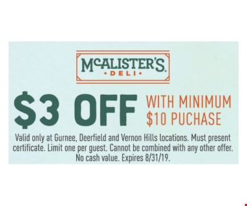 $3 off with minimum $10 purchase. Valid only at Gurnee, Deerfield and Vernon Hills locations. Must present certificate. Limit one per guest. Cannot be combined with any other offer. No cash value. Expires 8/31/19.