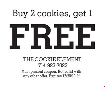 Free cookie. Buy 2 cookies, get 1 free. Must present coupon. Not valid with any other offer. Expires 12/20/19. lf