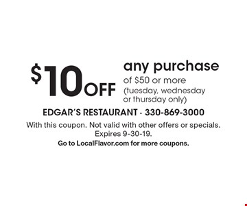 $10 Off any purchase of $50 or more (tuesday, wednesday or thursday only). With this coupon. Not valid with other offers or specials. Expires 9-30-19. Go to LocalFlavor.com for more coupons.