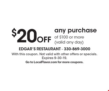 $20 Off any purchase of $100 or more (valid any day). With this coupon. Not valid with other offers or specials. Expires 9-30-19. Go to LocalFlavor.com for more coupons.