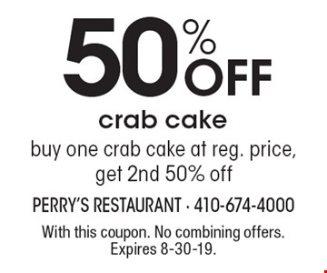 50% off crab cake. Buy one crab cake at reg. price, get 2nd 50% off. With this coupon. No combining offers. Expires 8-30-19.