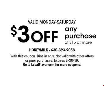 Valid MonDAY-SatURDAY$3 OFF any purchase of $15 or more. With this coupon. Dine in only. Not valid with other offersor prior purchases. Expires 8-30-19.Go to LocalFlavor.com for more coupons.