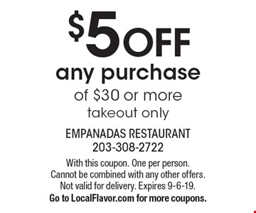 $5 off any purchase of $30 or more takeout only. With this coupon. One per person. Cannot be combined with any other offers. Not valid for delivery. Expires 9-6-19. Go to LocalFlavor.com for more coupons.