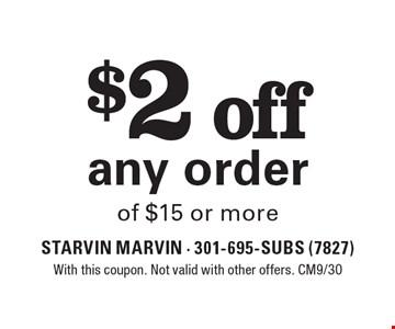 $2 off any order of $15 or more. With this coupon. Not valid with other offers. CM9/30