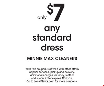 only $7 any standard dress. With this coupon. Not valid with other offers or prior services, pickup and delivery. Additional charges for fancy, leather and suede. Offer expires 12-13-19. Go to LocalFlavor.com for more coupons.